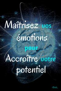 Maîtrisez vos émotions pour accroître votre potentiel