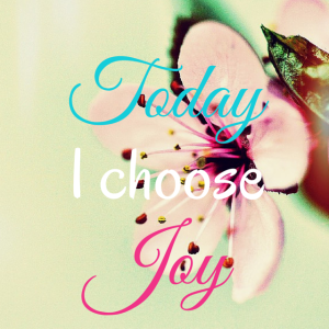 Today I chose Joy